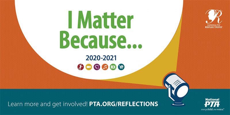 I Matter Because... 2020-2021. Learn more and get involved! pta.org/reflections